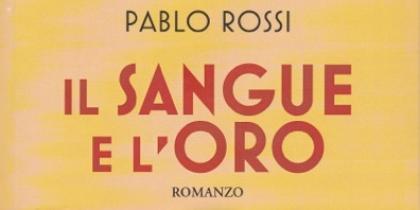 """""""Il sangue e l'oro"""", un romanzo di Pablo Rossi"""